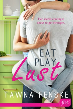 Eat, Play, Lust By Tawna Fenske Entangled Publishing - August 26, 2013